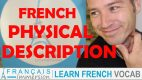 French Physical Description – La Description Physique