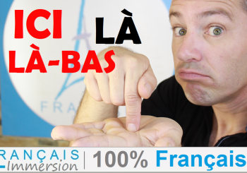 ICI, LÀ, LÀ-BAS – HERE, THERE in French + FUN!