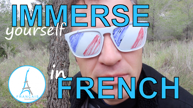 Learn French Language - How to Immerse Yourself in French - Francais Immersion